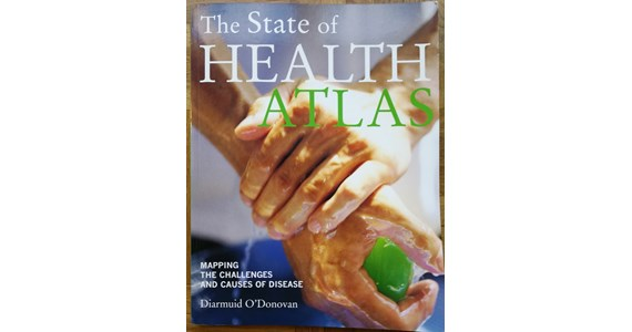 The State of Health Atlas   Mapping the Challenges and Causes of Disease   Diarmuid O'Donovan.jpg